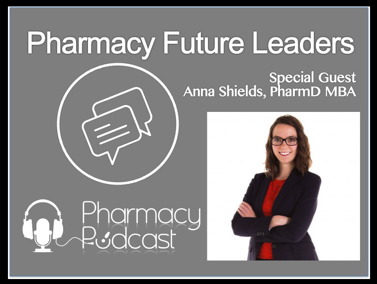 Pharmacy Future Leaders - Anna Shields - Pharmacy Podcast Episode 345