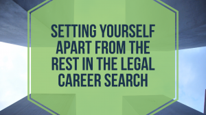 Setting Yourself Apart From The Rest In The Legal Career Search