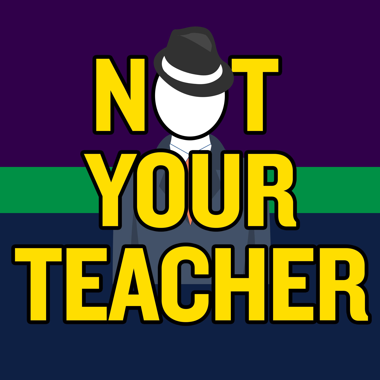 Not Your Teacher Podcast show art