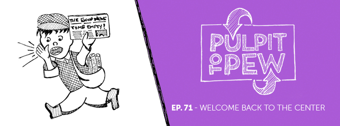 Pulpit To Pew | Ep70 | Easter | Welcome Back To The Center