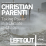 Artwork for LEFT OUT: Christian Parenti on Taking Power in a Climate of Chaos