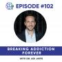 Artwork for 102 – Breaking Addiction Forever