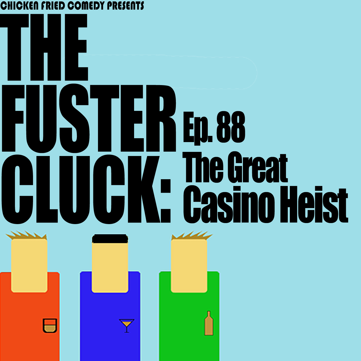 The Fustercluck Ep 88: The Great Casino Heist