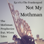 Artwork for Not My Mothman - The Mothman Prophecies feat. Wives Tales