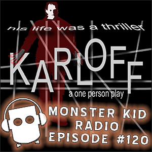 Monster Kid Radio #120 - Writing Karloff: A One-Person Play with Randy Bowser