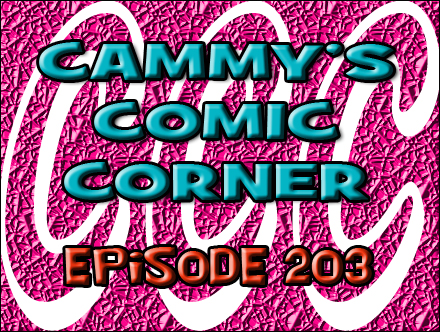Cammy's Comic Corner - Episode 203 (4/8/12)