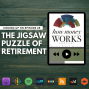 Artwork for Ep 25: The Jigsaw Puzzle of Retirement