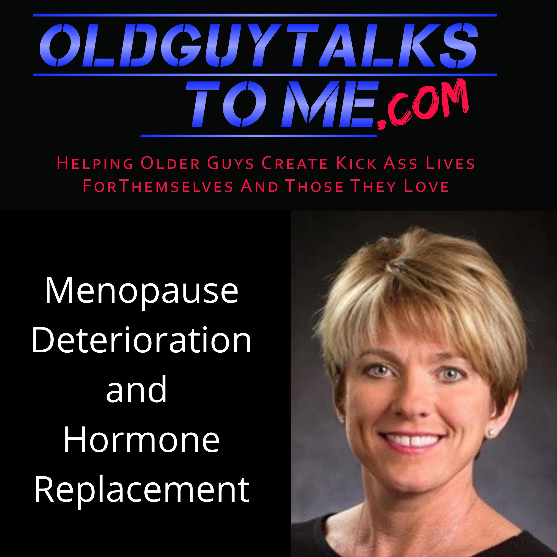 OldGuyTalksToMe - MENOPAUSE DETERIORATION w/Angie Nichols