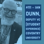 Artwork for #111 – Ian Dunn, Deputy Vice Chancellor for Student Experience at Coventry University