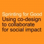Artwork for Sprinting for Good: Using Co-design to Collaborate for Social Impact