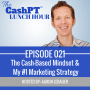 Artwork for EP 021: The Cash-Based Mindset & My #1 Marketing Strategy