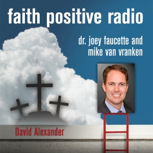 Faith Positive Radio: David Alexander