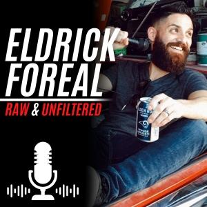 Eldrick Foreal: Raw & Unfiltered  Empowerment Entrepreneurship  Confidence  Success  Lifestyle