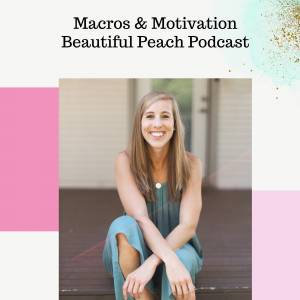 Macros & Motivation Beautiful Peach Podcast