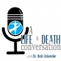 Artwork for A Life and Death Conversation, Dr. Bob Uslander Ep. 1