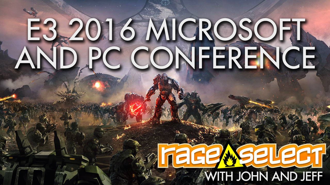 Rage Select E3 2016 Part  Two - Microsoft and PC Conferences with John and Jeff