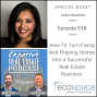 Artwork for 538 - How To Turn Fixing And Flipping Homes Into a Successful Real Estate Business - Leka Devatha