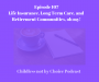 Artwork for Episode 107--Life Insurance, Long Term Care, and Retirement Communities, oh my!