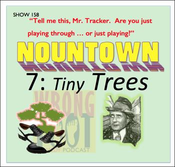 EP158--Nountown 7, Tiny Trees