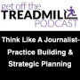Artwork for Think Like A Journalist - Practice Building & Strategic Planning w/ Carrie Webber