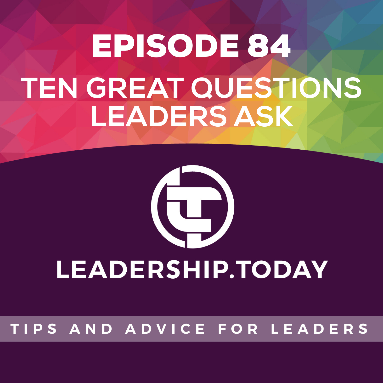 Episode 84 - Ten Great Questions Leaders Ask