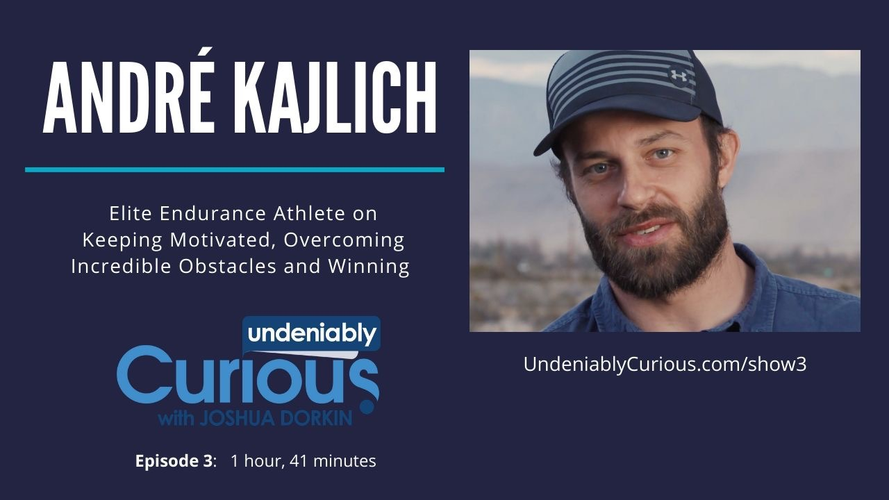 Elite Endurance Athlete, Andre Kajlich on Keeping Motivated, Overcoming Incredible Obstacles and Winning