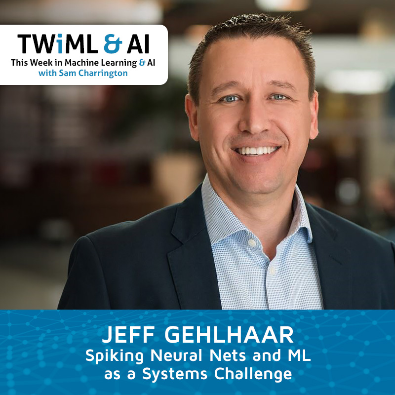 Spiking Neural Nets and ML as a Systems Challenge with Jeff Gehlhaar - TWIML Talk #280