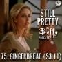 Artwork for Still Pretty #75. Gingerbread. (S3.11)