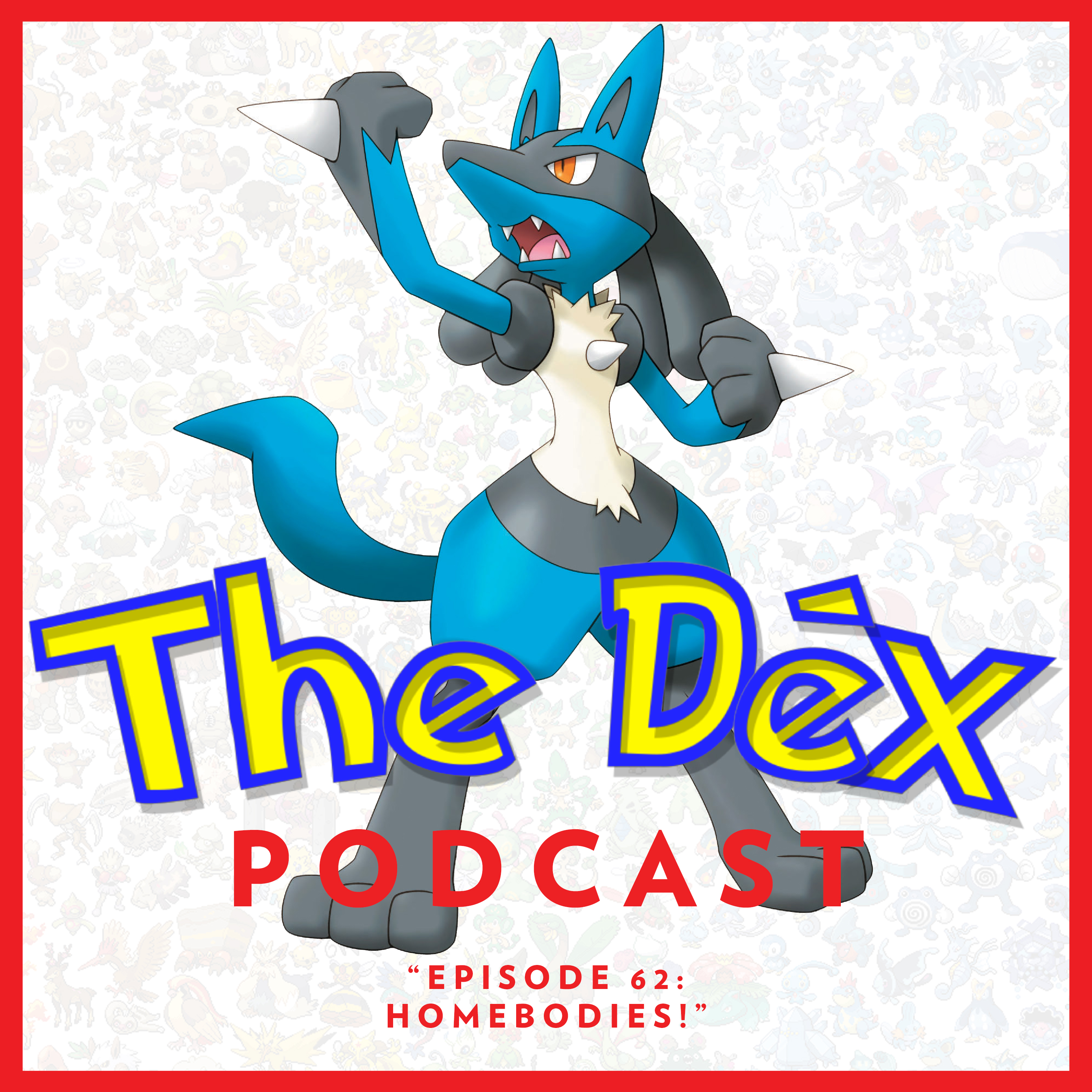 The Dex! Podcast #62: Homebodies!