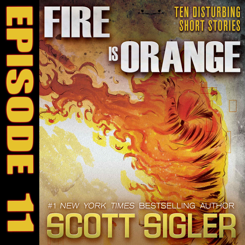 FIRE IS ORANGE Episode #11