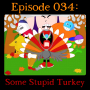 Artwork for 034: Some Stupid Turkey