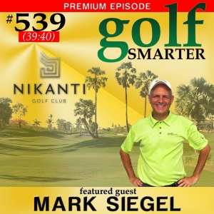 539 Premium: A Unique 18 Hole Golf Course in Three 6-Hole Loops...in Thailand! with Mark Siegel