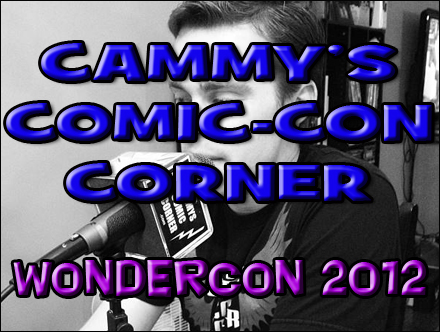 Cammy's Comic-Con Corner - Wondercon 2012