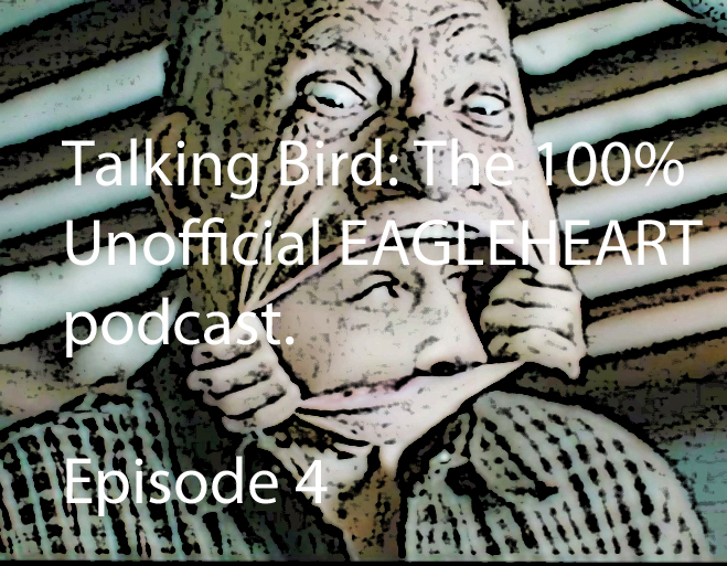 Talking Bird: The 100% Unofficial Eagleheart Podcast Episode 4