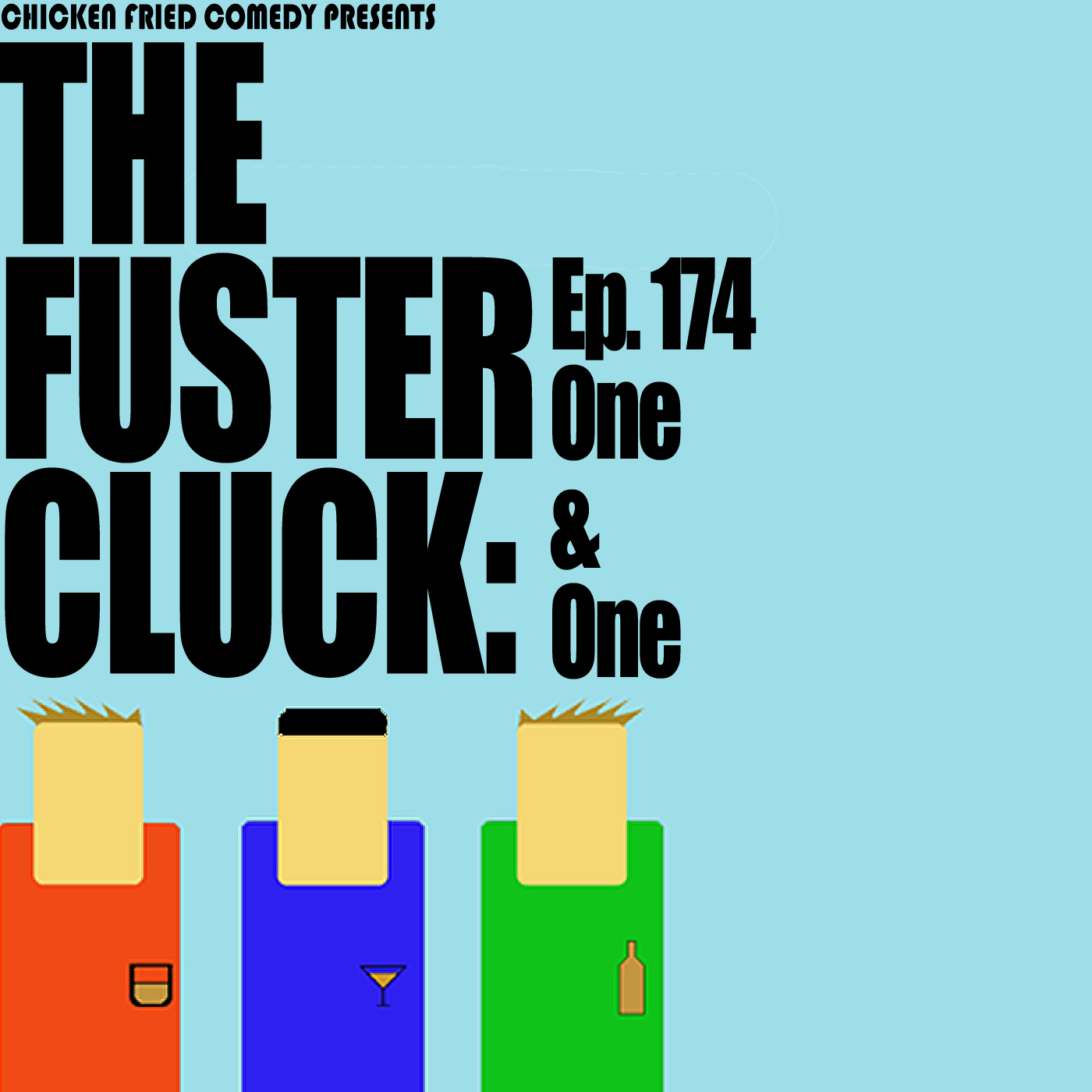 The Fustercluck Ep 174: One & One
