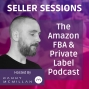 Artwork for Seller Sessions 100 Special - Amazon Heavy Hitters (Round Table) Part 3