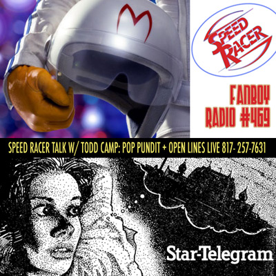 Fanboy Radio #469 - Speed Racer speak + Todd Camp LIVE