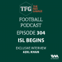Artwork for TFG Indian Football Ep. 304: ISL Begins + Adil Khan EXCLUSIVE