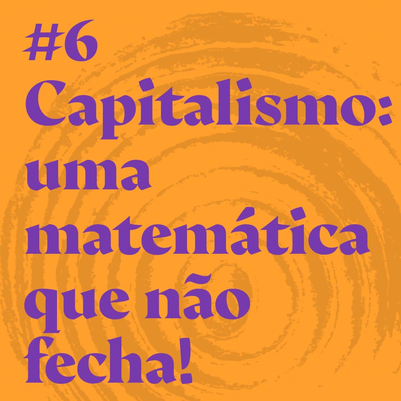 #6 Capitalismo: uma matemática que não fecha! feat. Francine Lemos