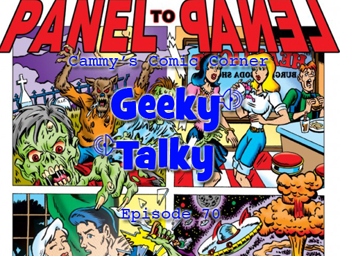 Cammy's Comic Corner - Geeky Talky - Episode 70
