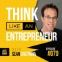 Artwork for Think Like An Entrepreneur, with Sean Castrina - ACEWEEKLY070