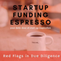 Artwork for  Startup Funding Espresso -- Red Flags in Due Diligence