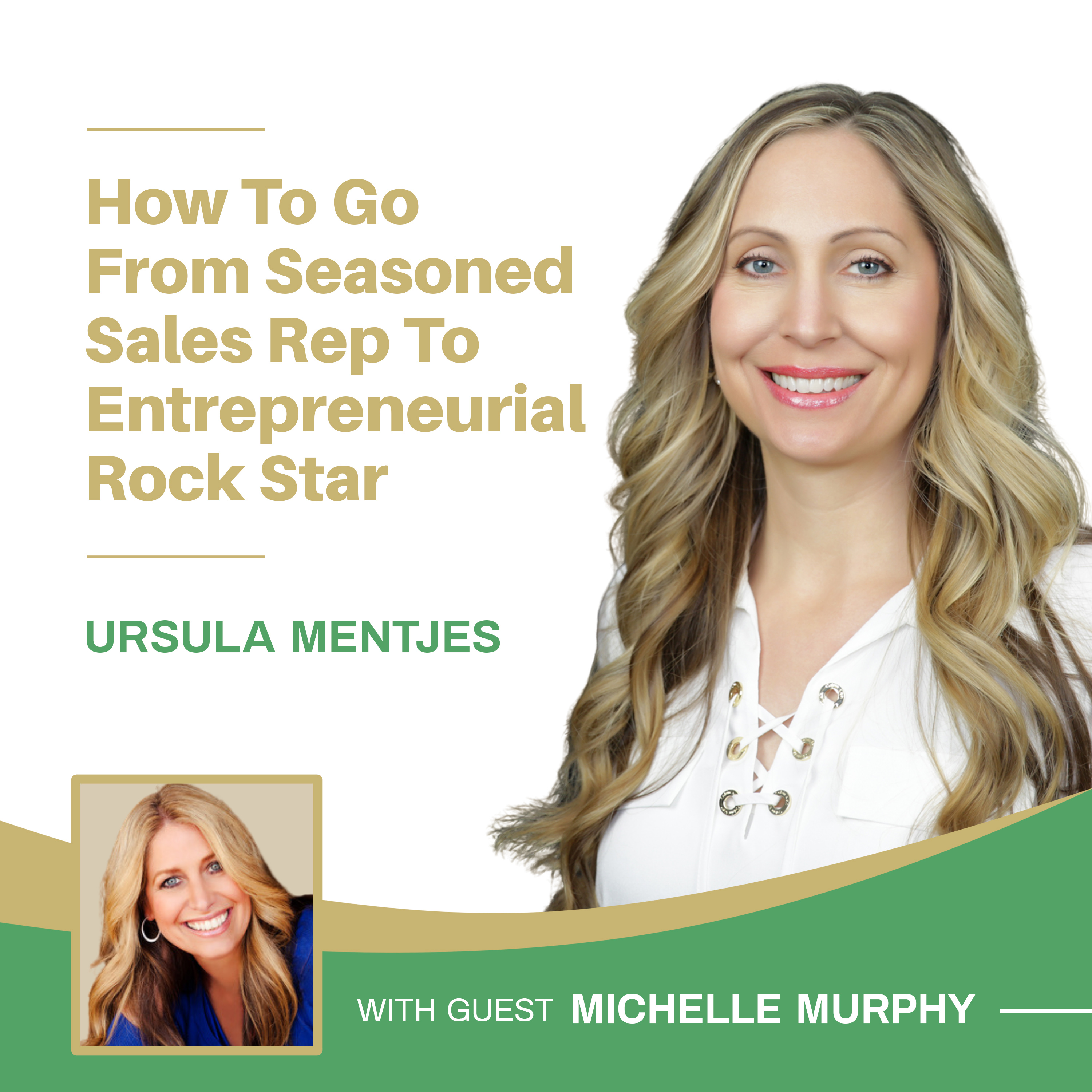 EP143: How To Go From Seasoned Sales Rep To Entrepreneurial Rock Star With Michelle Murphy