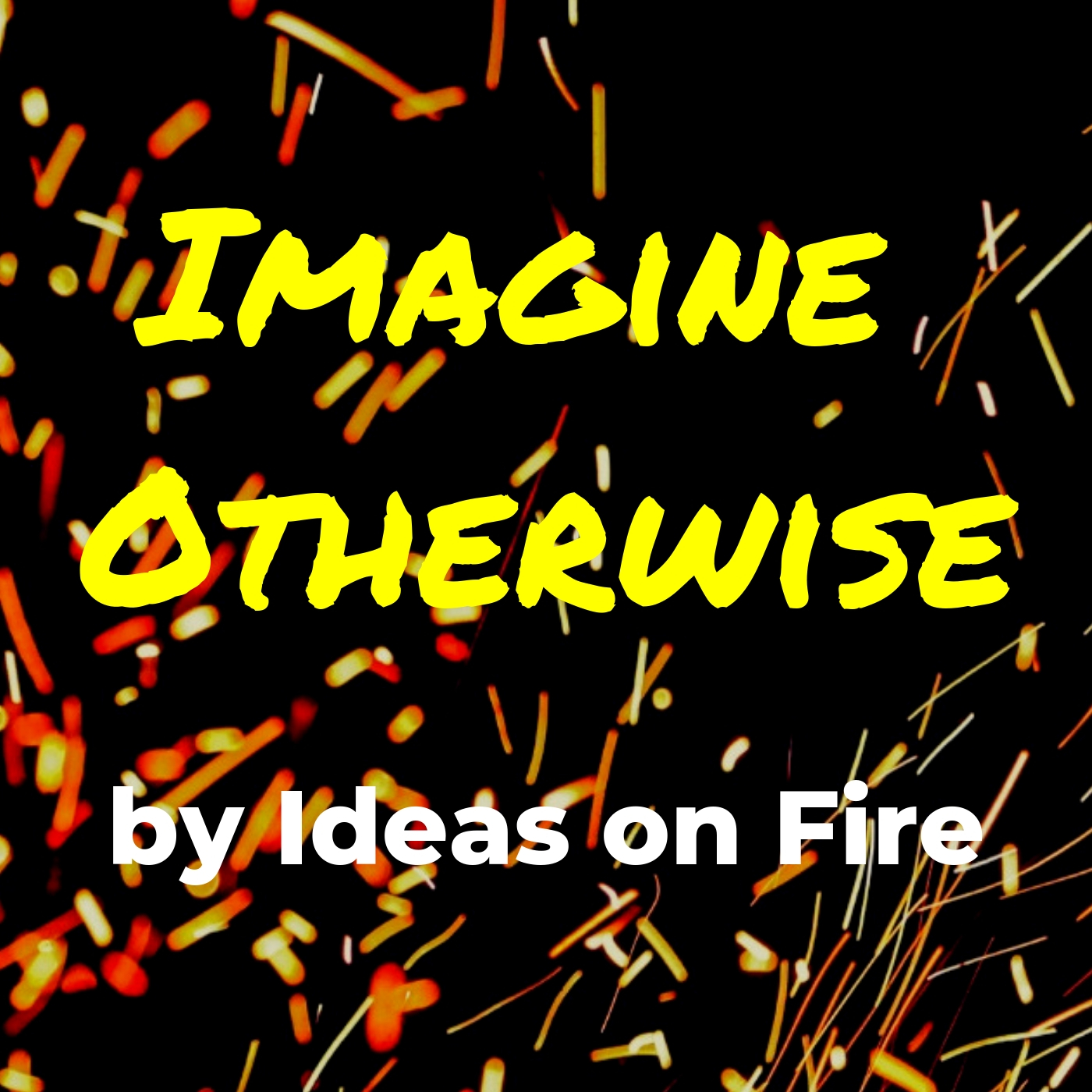 Imagine Otherwise by Ideas on Fire show art