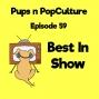 Artwork for Episode 59: Best in Show