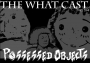 Artwork for The What Cast #264 - Possessed Objects