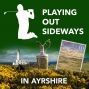 Artwork for Playing Out Sideways - Three Scots Talk About Ayrshire Golf
