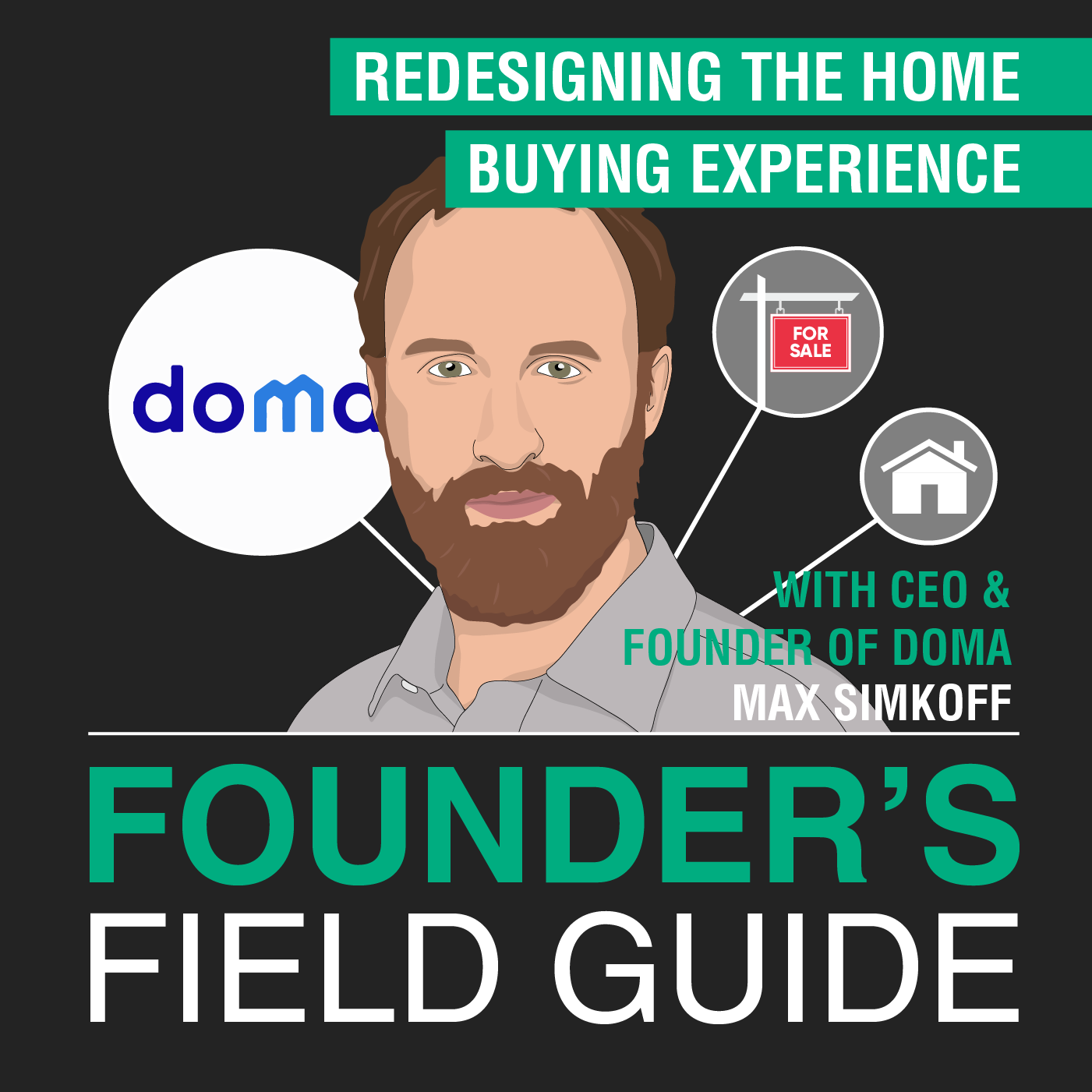 Max Simkoff - Redesigning the Home Buying Experience - [Founder's Field Guide, EP. 47]