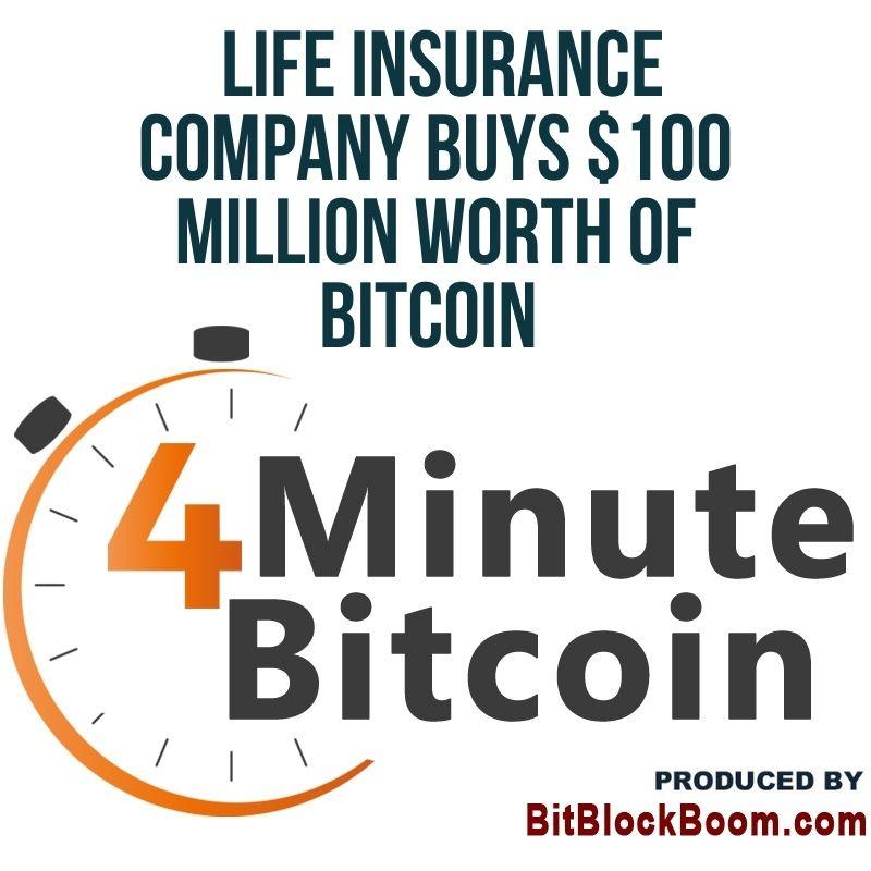 Life Insurance Company Buys $100 Million Worth Of Bitcoin