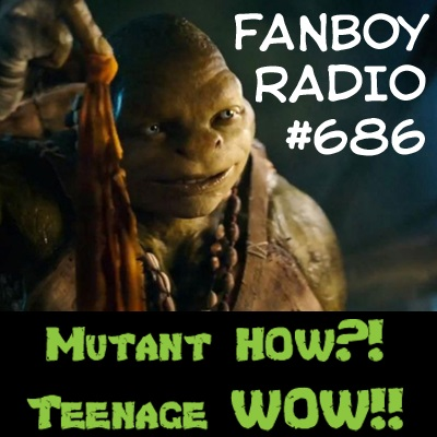 Fanboy Radio #686 – Mutants How?! Teenage Wow!!